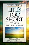 Life's to Short to Miss the Big Picture - Steve Diggs